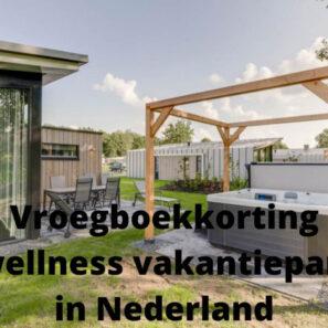 Vroegboekkorting vakantieparken met wellness Nederland